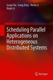 Scheduling Parallel Applications on Heterogeneous Distributed Systems by Guoqi Xie