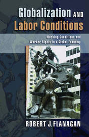Globalization and Labor Conditions by Robert J Flanagan