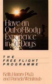 Have an Out-of-body Experience in 30 Days: The Free Flight Programme by Keith Harary