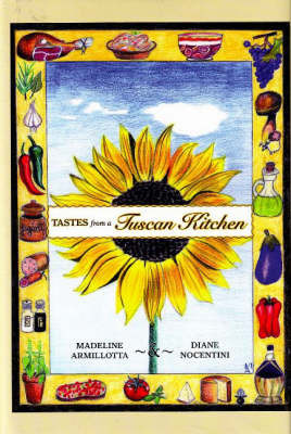 Tastes from a Tuscan Kitchen by Madeline Armillotta
