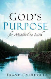God's Purpose for Mankind on Earth by Frank Overholt image