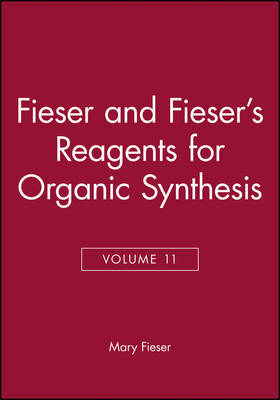 Fieser and Fieser's Reagents for Organic Synthesis, Volume 11 by Mary Fieser