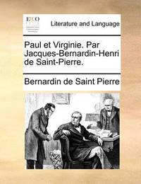 Paul Et Virginie. Par Jacques-Bernardin-Henri de Saint-Pierre. by Bernardin De Saint Pierre