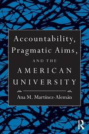 Accountability, Pragmatic Aims, and the American University by Ana M Martinez Aleman