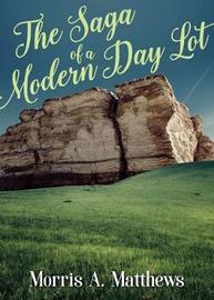 The Saga of a Modern Day Lot by Morris a Matthews image