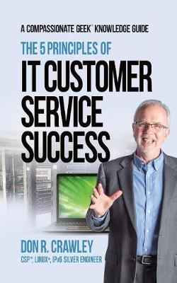 The 5 Principles of It Customer Service Success by Don R Crawley