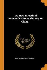 Two New Intestinal Trematodes from the Dog in China by Marcos Angeles Tubangui