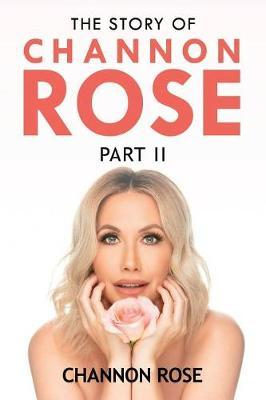 The Story Of Channon Rose Part II by Channon Rose