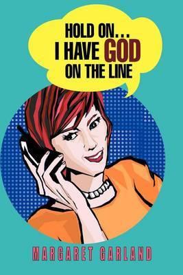 Hold On...I Have God on the Line by Margaret Garland image