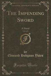 The Impending Sword, Vol. 1 of 3 by Edmund Hodgson Yates