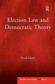 Election Law and Democratic Theory by David Schultz