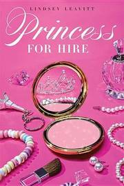 Princess for Hire by Lindsey Leavitt image