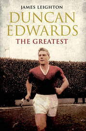 Duncan Edwards: The Greatest by James Leighton