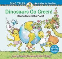 Dinosaurs Go Green! by Laurie Krasny Brown image