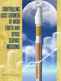 Controlling Cost Growth of NASA Earth and Space Science Missions by Committee on Cost Growth in NASA Earth and Space Science Missions