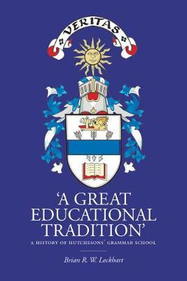 'A Great Educational Tradition' by Brian R.W. Lockhart