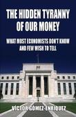 The Hidden Tyranny of Our Money by Victor Gomez-Enriquez
