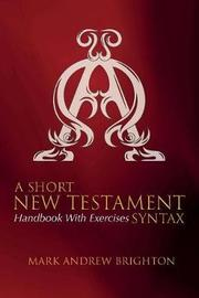 A Short New Testament Syntax by Mark Andrew Brighton image
