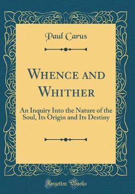 Whence and Whither by Paul Carus