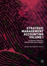 Strategic Management Accounting, Volume I by Vassili Joannides De Lautour
