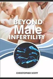 Beyond Male Infertility by Christopher Scott