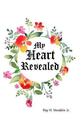 My Heart Revealed by Ray H Venable Jr