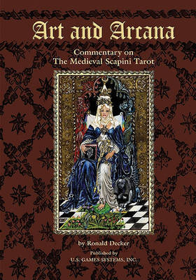 The Art and Arcarna: Commentary on the Medieval Scapini Tarot by Ronald Decker