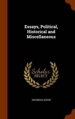 Essays, Political, Historical and Miscellaneous by Archibald Alison image