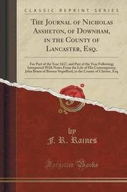 The Journal of Nicholas Assheton, of Downham, in the County of Lancaster, Esq. by F R Raines