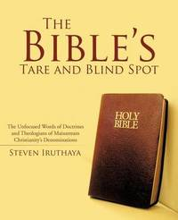 The Bible's Tare and Blind Spot by Steven Iruthaya