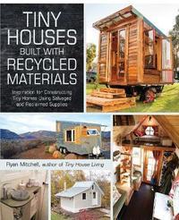 Tiny Houses Built with Recycled Materials by Ryan Mitchell