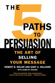 The 5 Paths to Persuasion by Robert B Miller