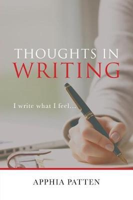 Thoughts in Writing by Apphia Patten