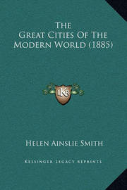 The Great Cities of the Modern World (1885) by Helen Ainslie Smith