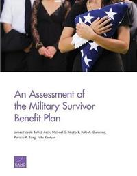 An Assessment of the Military Survivor Benefit Plan by James Hosek