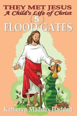 Flood Gates by Katheryn Maddox Haddad