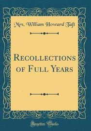 Recollections of Full Years (Classic Reprint) by Mrs William Howard Taft image