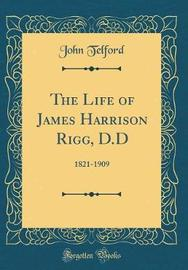 The Life of James Harrison Rigg, D.D by John Telford image