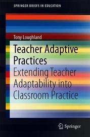 Teacher Adaptive Practices by Tony Loughland