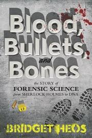 Blood, Bullets, and Bones by Bridget Heos