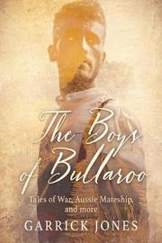 The Boys of Bullaroo by Garrick Jones
