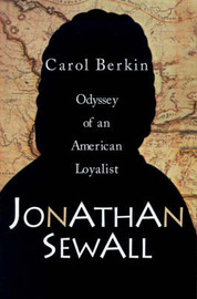 Jonathan Sewall: Odyssey of an American Loyalist by Carol Berkin