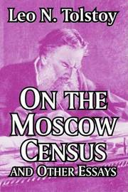 On the Moscow Census and Other Essays by Count Leo Nikolayevich Tolstoy image
