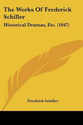 The Works Of Frederick Schiller: Historical Dramas, Etc. (1847) by Friedrich Schiller image