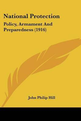 National Protection: Policy, Armament and Preparedness (1916) by John Philip Hill image