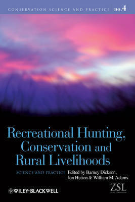 Recreational Hunting Conservation and Rural Livelihoods - Science and Practice