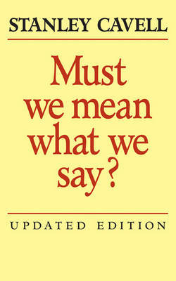 Must We Mean What We Say?: A Book of Essays by Stanley Cavell