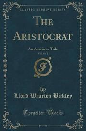 The Aristocrat, Vol. 1 of 2 by Lloyd Wharton Bickley