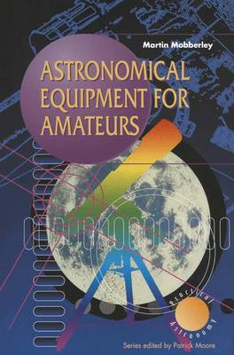 Astronomical Equipment for Amateurs by Martin Mobberley