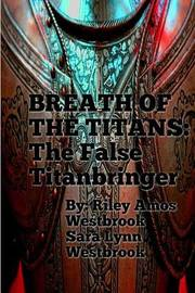 Breath of the Titans: The False Titanbringer: Complete Trilogy by MR Riley Amos Westbrook image